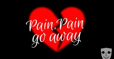 Pain, Pain Go Away